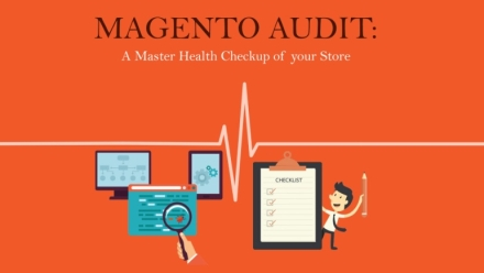 WHAT ALL YOU NEED TO KNOW BEFORE AUDITING YOUR MAGENTO STORE?